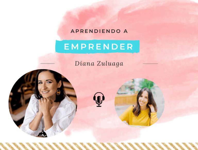 Aprendiendo a emprender con Diana Zuluaga