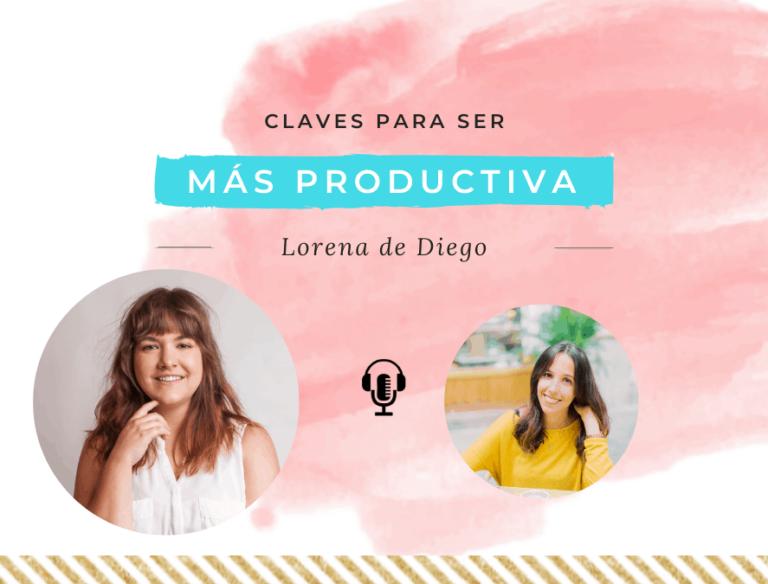 Claves para ser más productiva con Lorena de Diego