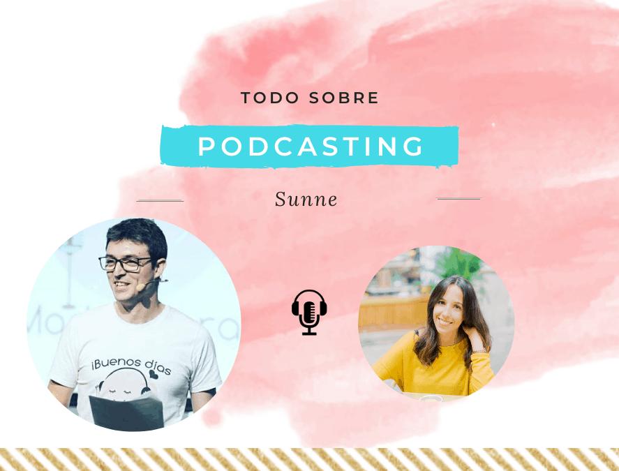 Todo sobre podcasting con Sunne de Nación Podcast