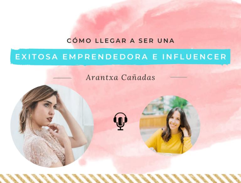 Arantxa Cañadas exitosa emprendedora e influencer