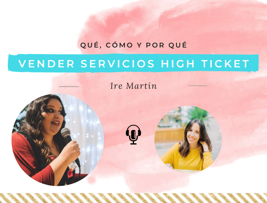 vender servicios high ticket con Ire Martín