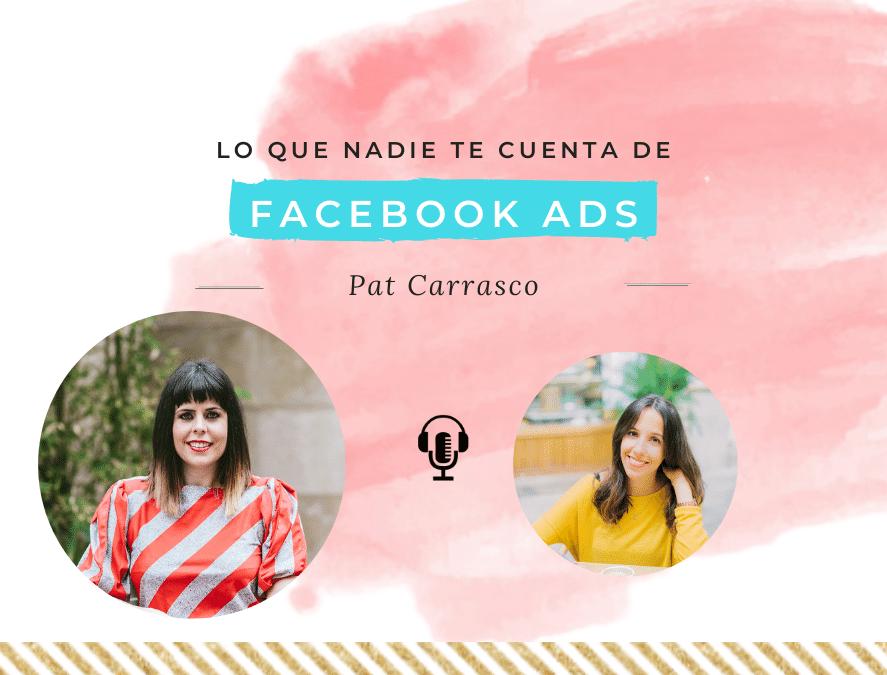 Lo que nadie te cuenta sobre facebook Ads, con Pat Carrasco